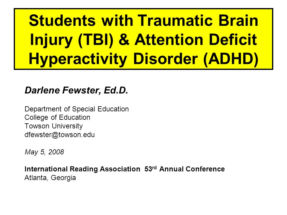 Students with Traumatic Brain Injury (TBI) & Attention Deficit Hyperactivity Disorder (ADHD) Darlene Fewster, Ed.D.