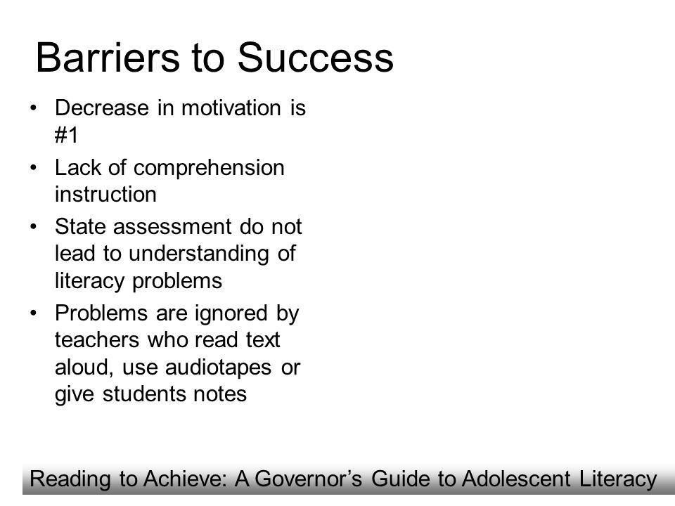 Decrease in motivation is #1 Lack of comprehension instruction State assessment do not lead to understanding of literacy problems Problems are ignored
