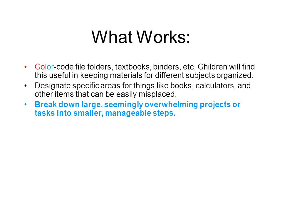 What Works: Color-code file folders, textbooks, binders, etc.
