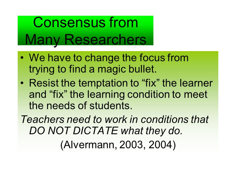 Consensus from Many Researchers We have to change the focus from trying to find a magic bullet.