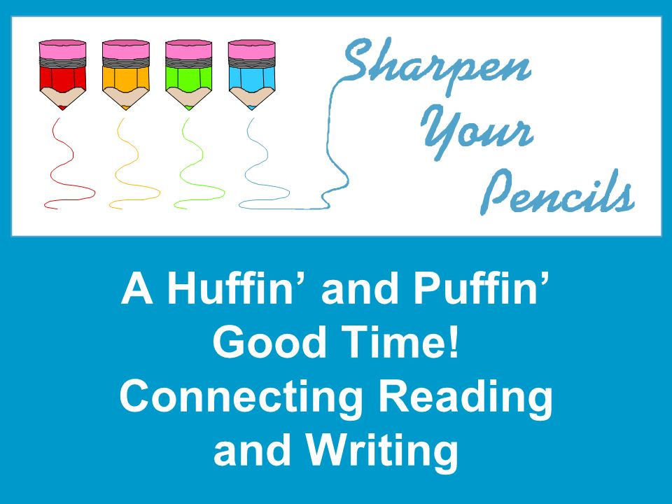 A Huffin and Puffin Good Time! Connecting Reading and Writing