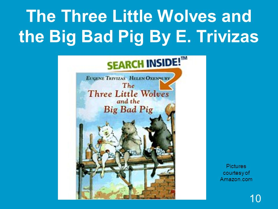 10 The Three Little Wolves and the Big Bad Pig By E. Trivizas Pictures courtesy of Amazon.com