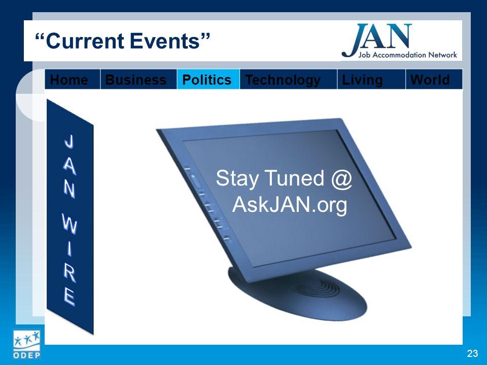 23 Current Events HomeBusinessPoliticsTechnologyLivingWorld Stay Tuned @ AskJAN.org