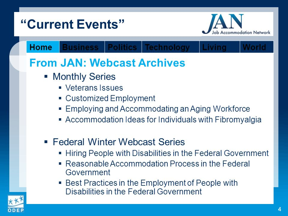 From JAN: Webcast Archives Monthly Series Veterans Issues Customized Employment Employing and Accommodating an Aging Workforce Accommodation Ideas for Individuals with Fibromyalgia Federal Winter Webcast Series Hiring People with Disabilities in the Federal Government Reasonable Accommodation Process in the Federal Government Best Practices in the Employment of People with Disabilities in the Federal Government 4 Current Events HomeBusinessPoliticsTechnologyLivingWorld