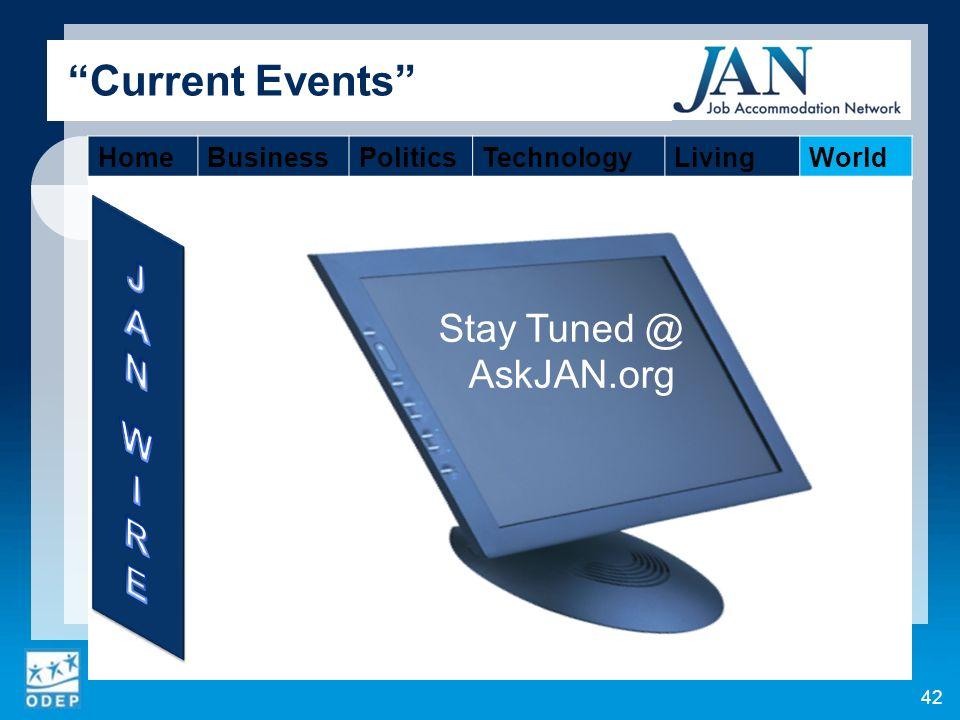 42 Current Events HomeBusinessPoliticsTechnologyLivingWorld Stay Tuned @ AskJAN.org