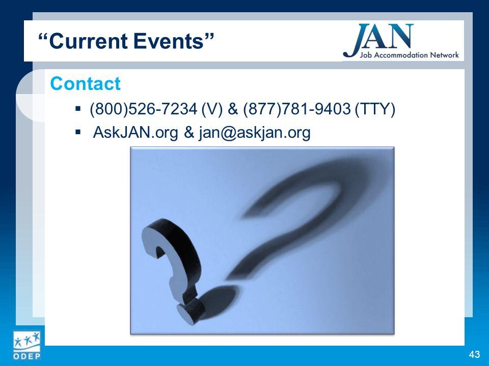 Current Events Contact (800)526-7234 (V) & (877)781-9403 (TTY) AskJAN.org & jan@askjan.org 43