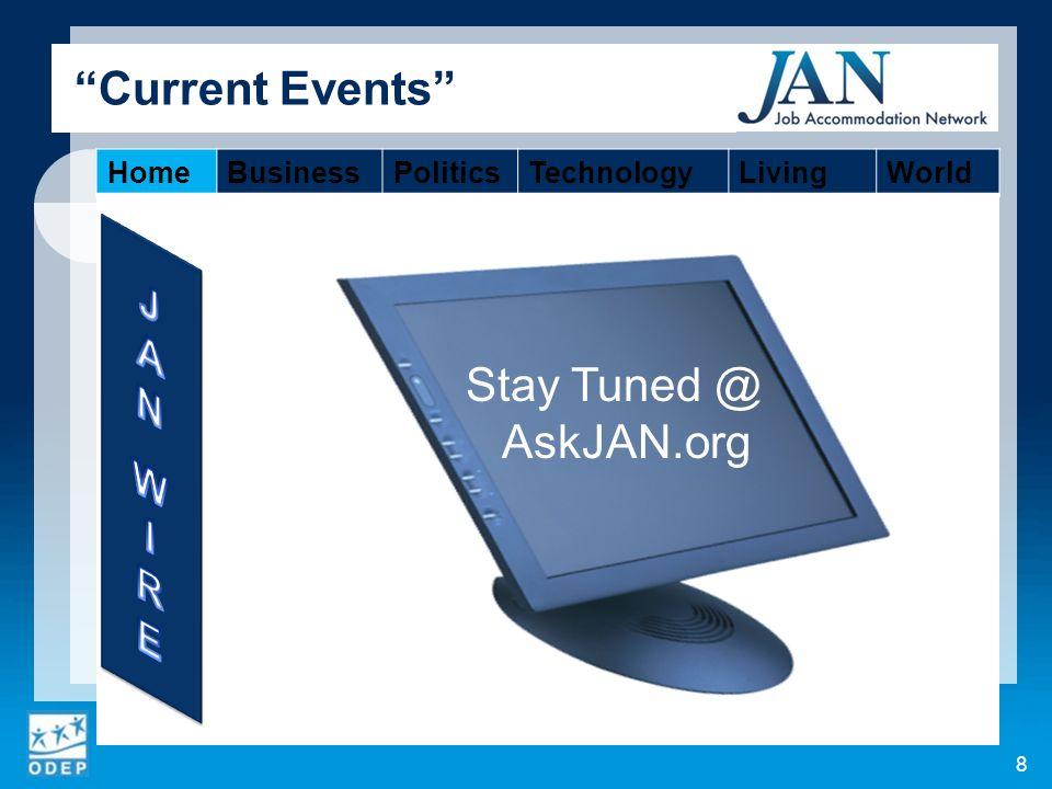 8 Current Events HomeBusinessPoliticsTechnologyLivingWorld Stay Tuned @ AskJAN.org
