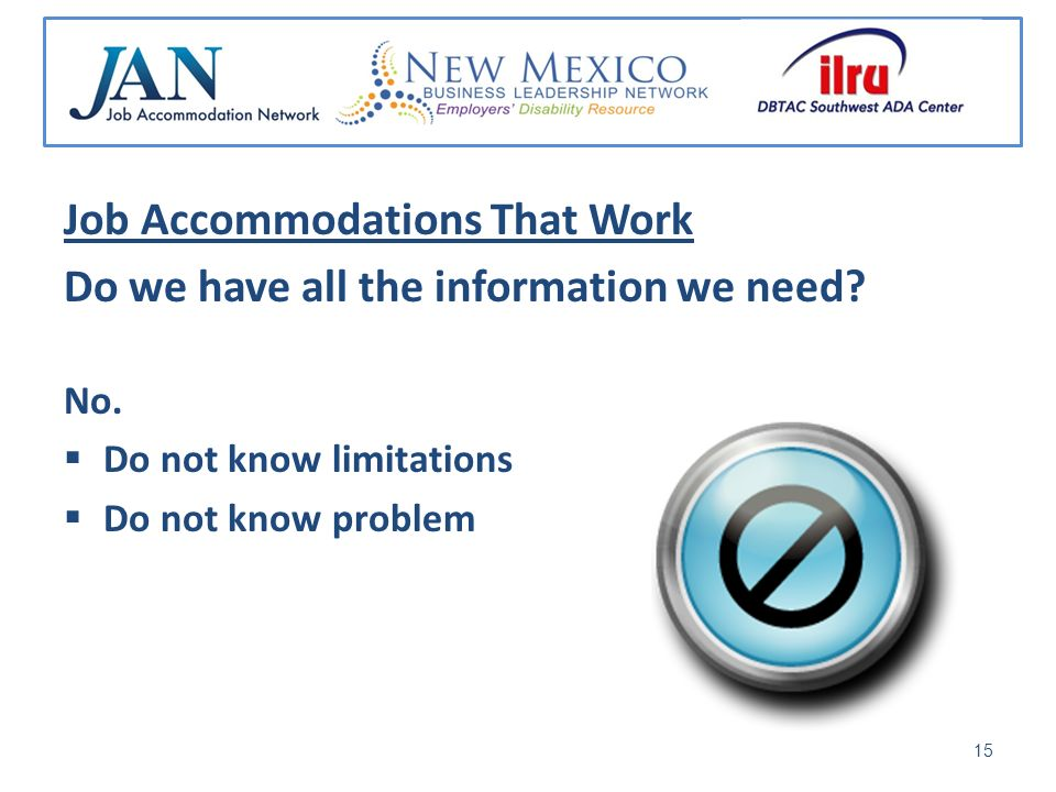 Job Accommodations That Work Do we have all the information we need.