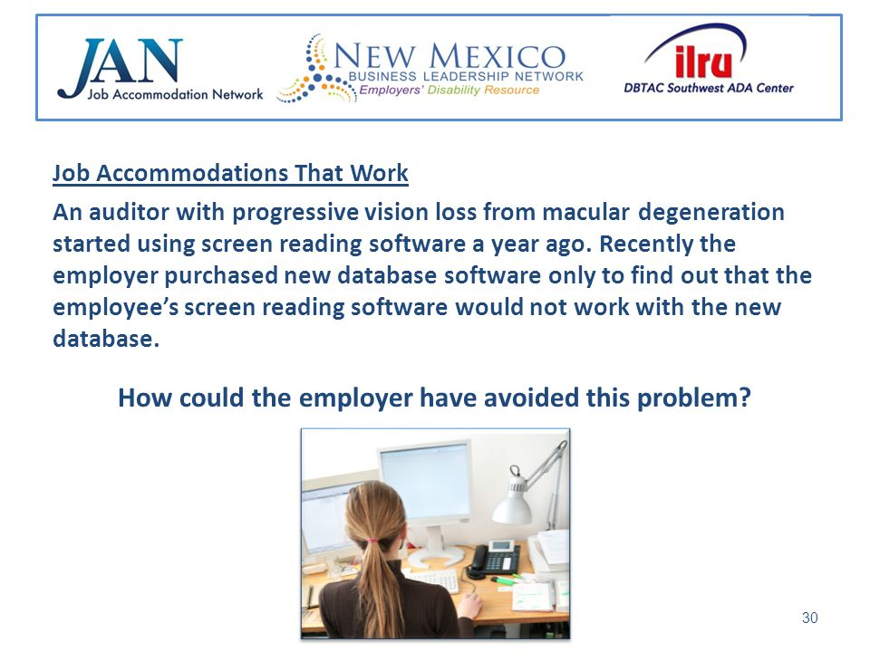 Job Accommodations That Work An auditor with progressive vision loss from macular degeneration started using screen reading software a year ago.