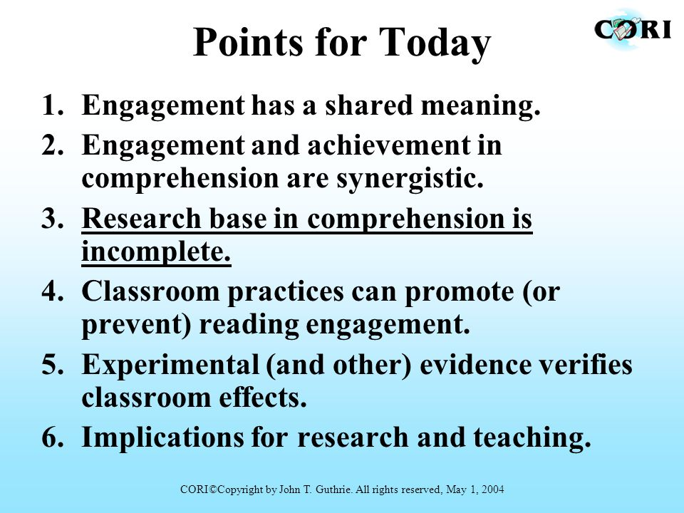 Points for Today 1.Engagement has a shared meaning. 2.Engagement and achievement in comprehension are synergistic. 3.Research base in comprehension is