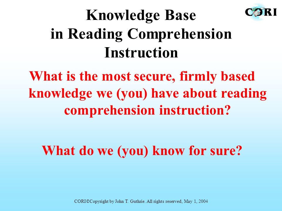 Knowledge Base in Reading Comprehension Instruction What is the most secure, firmly based knowledge we (you) have about reading comprehension instruct