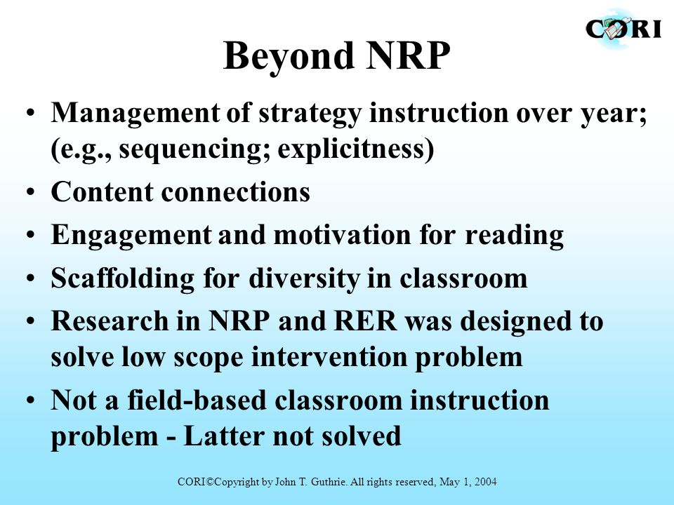 Beyond NRP Management of strategy instruction over year; (e.g., sequencing; explicitness) Content connections Engagement and motivation for reading Sc