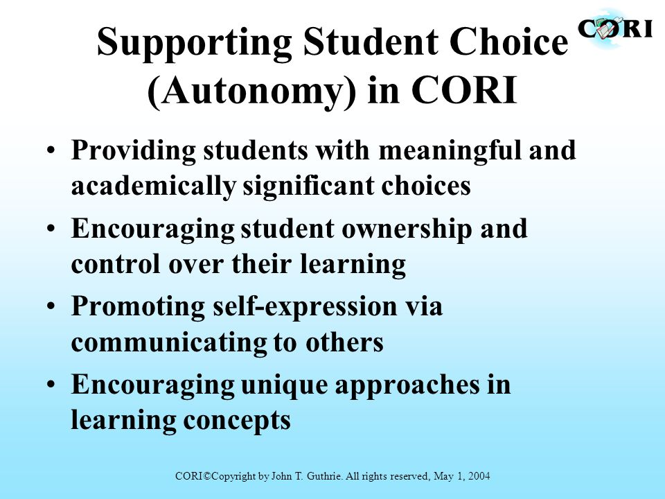 Supporting Student Choice (Autonomy) in CORI Providing students with meaningful and academically significant choices Encouraging student ownership and