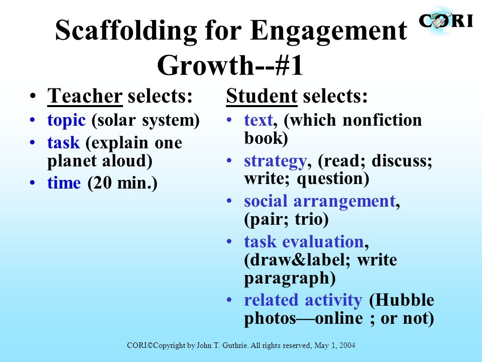 Scaffolding for Engagement Growth--#1 Teacher selects: topic (solar system) task (explain one planet aloud) time (20 min.) Student selects: text, (whi