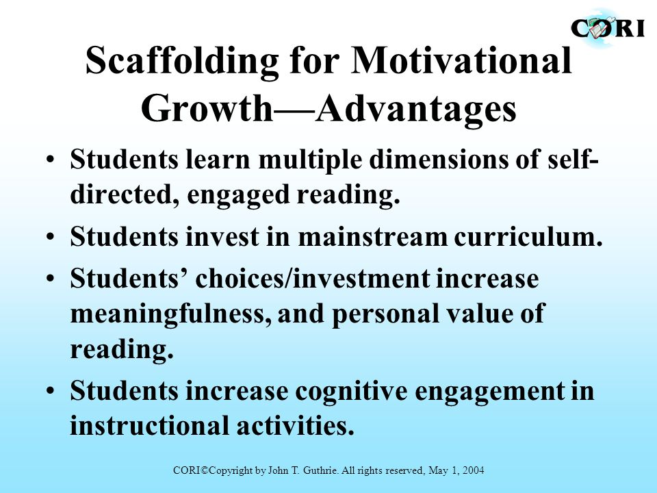 Scaffolding for Motivational GrowthAdvantages Students learn multiple dimensions of self- directed, engaged reading. Students invest in mainstream cur