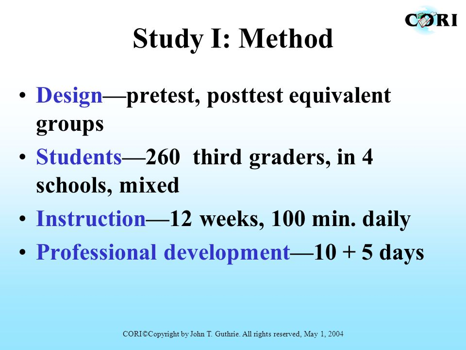 Study I: Method Designpretest, posttest equivalent groups Students260 third graders, in 4 schools, mixed Instruction12 weeks, 100 min. daily Professio