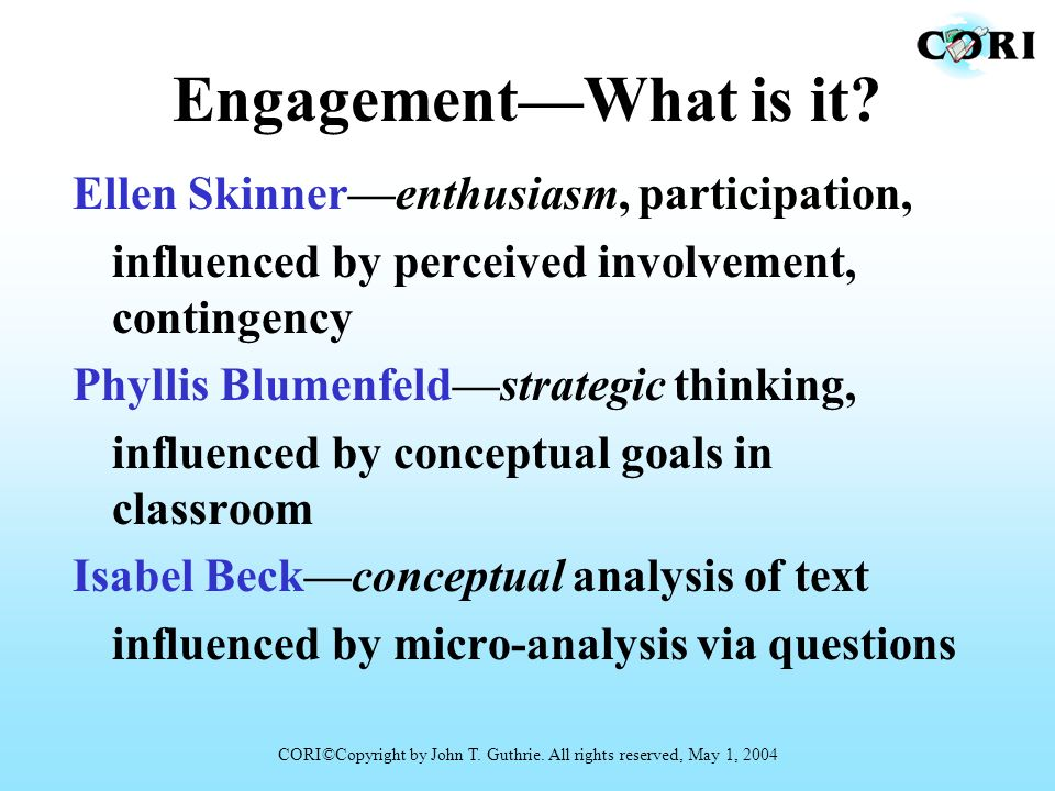 EngagementWhat is it? Ellen Skinnerenthusiasm, participation, influenced by perceived involvement, contingency Phyllis Blumenfeldstrategic thinking, i