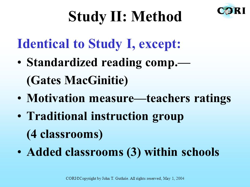 Study II: Method Identical to Study I, except: Standardized reading comp. (Gates MacGinitie) Motivation measureteachers ratings Traditional instructio