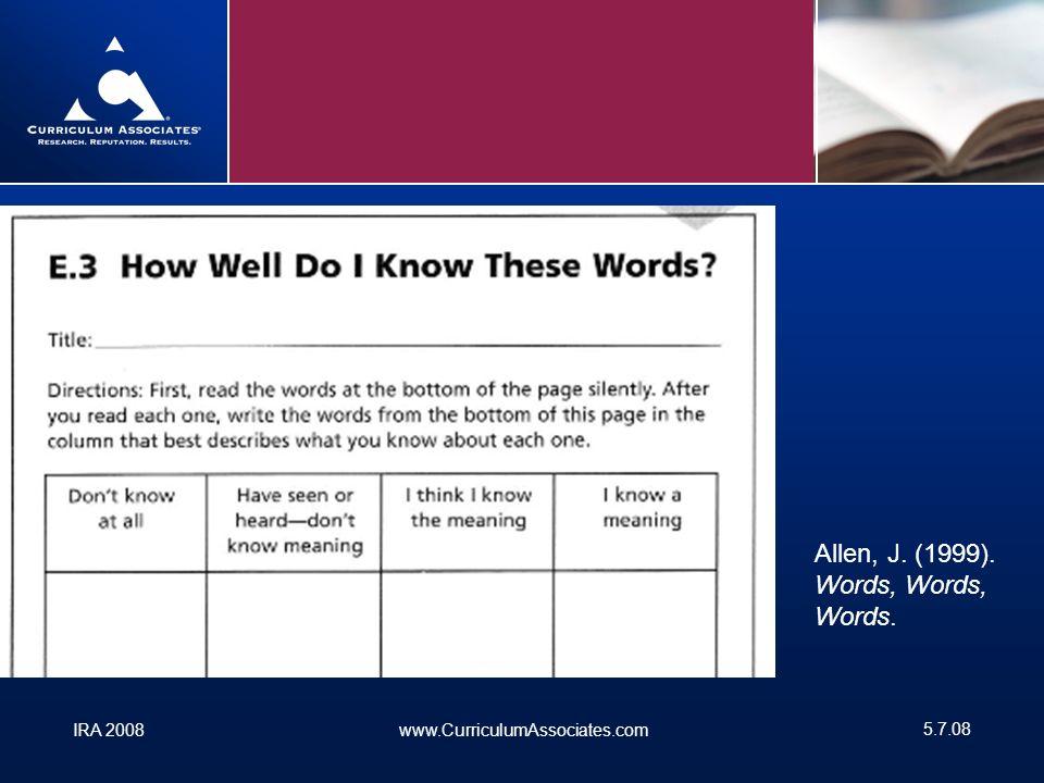 IRA 2008www.CurriculumAssociates.com 5.7.08 Allen, J. (1999). Words, Words, Words.