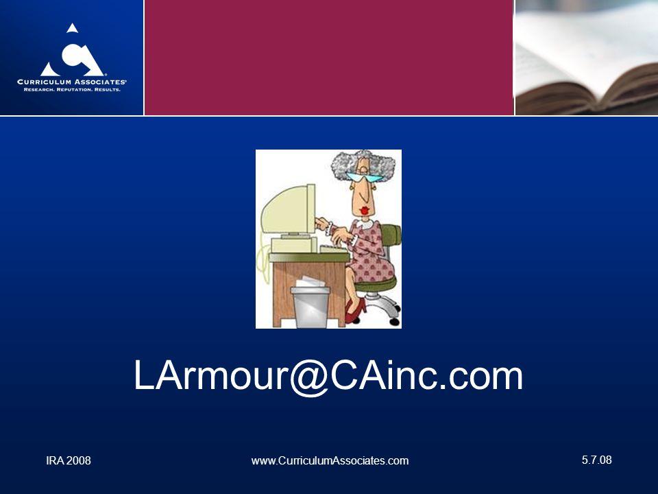 IRA 2008www.CurriculumAssociates.com 5.7.08 LArmour@CAinc.com