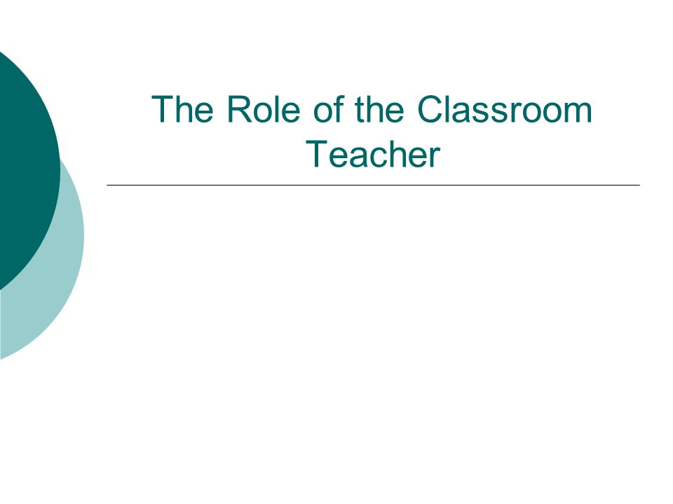 The Role of the Classroom Teacher