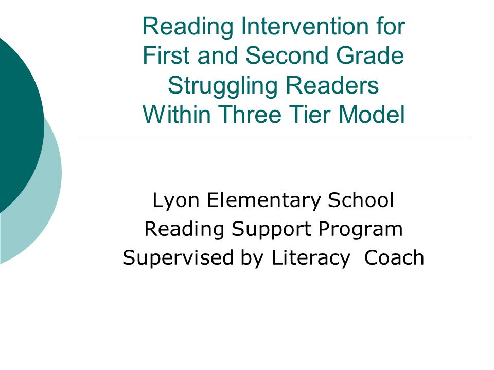 Reading Intervention for First and Second Grade Struggling Readers Within Three Tier Model Lyon Elementary School Reading Support Program Supervised b