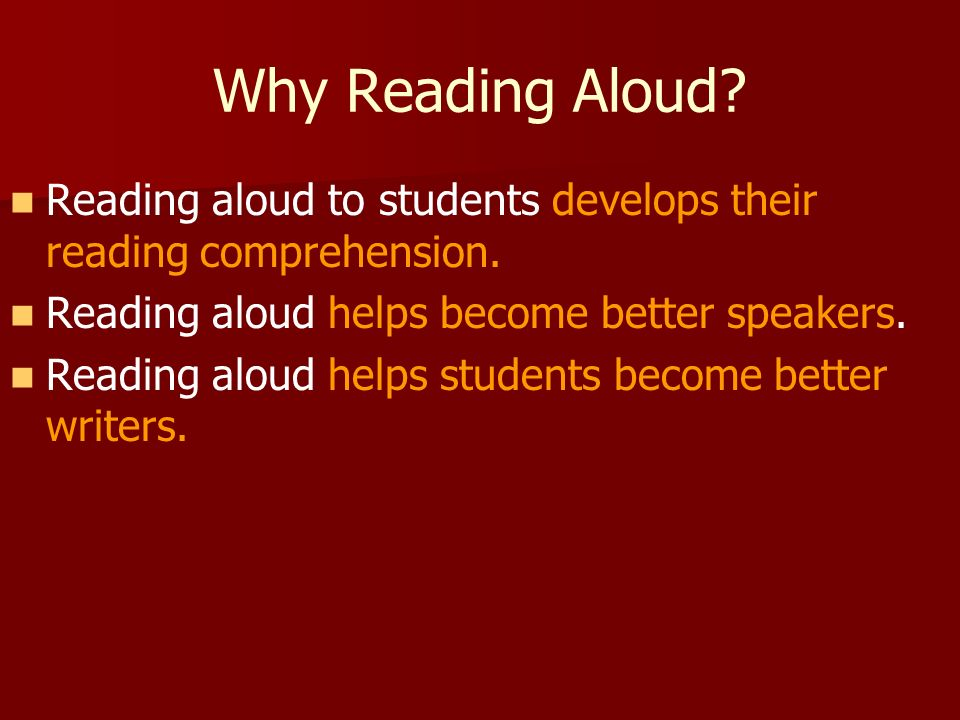 Why Reading Aloud. Reading aloud to students develops their reading comprehension.