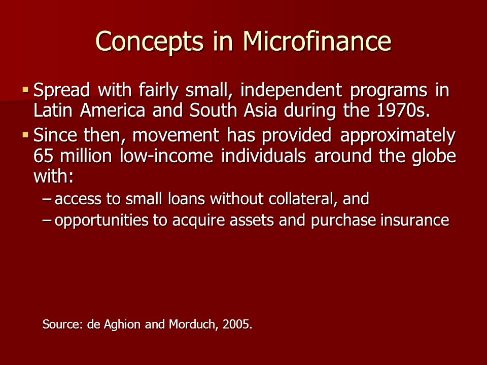 Concepts in Microfinance Spread with fairly small, independent programs in Latin America and South Asia during the 1970s.