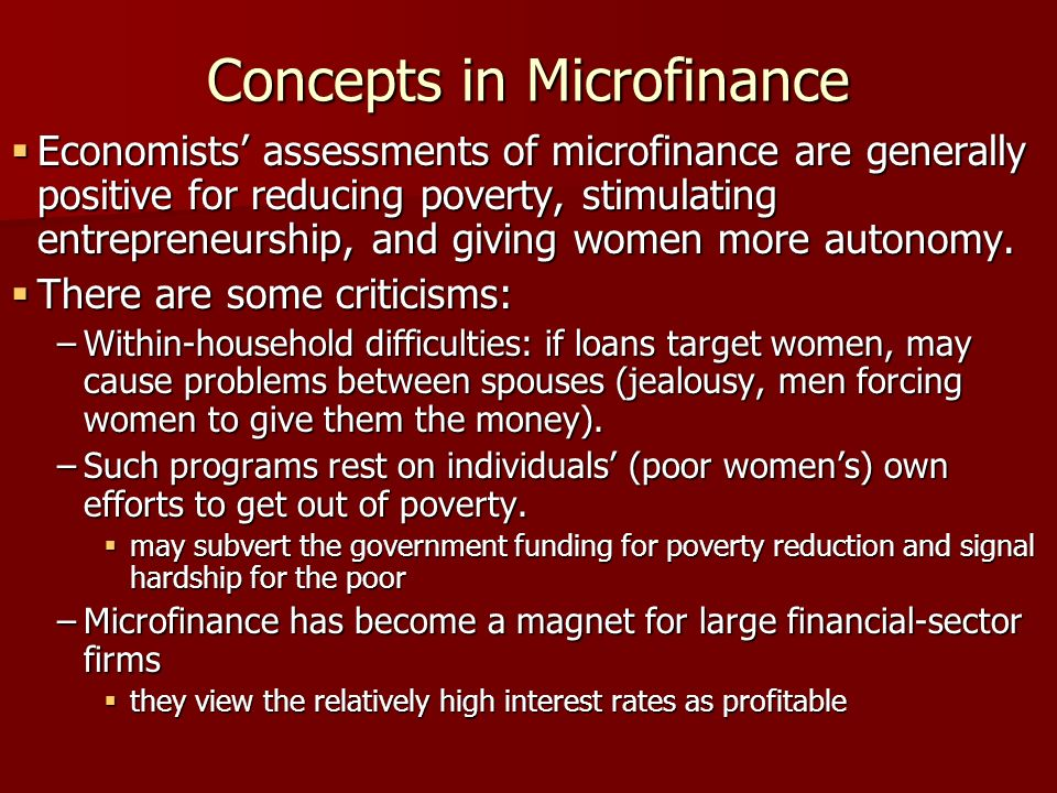 Concepts in Microfinance Economists assessments of microfinance are generally positive for reducing poverty, stimulating entrepreneurship, and giving women more autonomy.