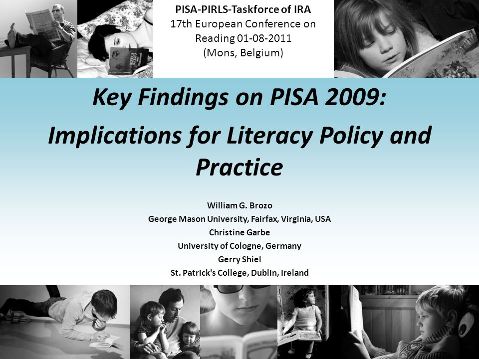 PISA-PIRLS-Taskforce of IRA 17th European Conference on Reading (Mons, Belgium) Key Findings on PISA 2009: Implications for Literacy Policy and Practice William G.