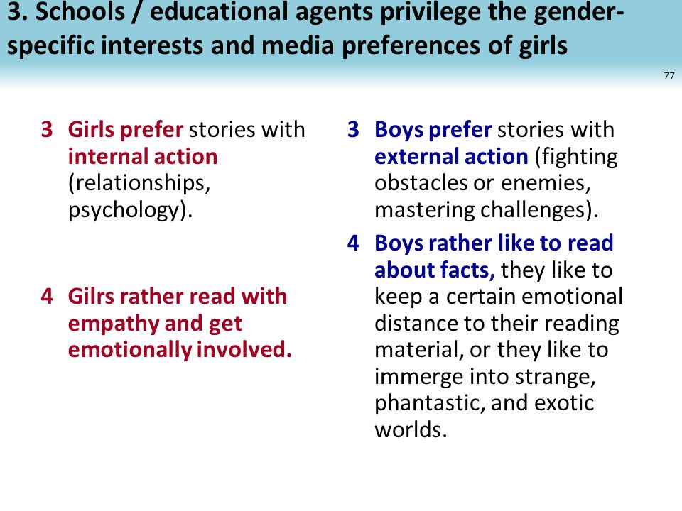 3. Schools / educational agents privilege the gender- specific interests and media preferences of girls 77 3Girls prefer stories with internal action