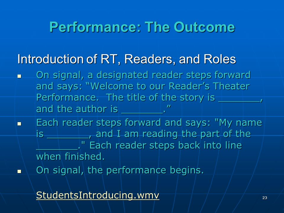 23 Performance: The Outcome Introduction of RT, Readers, and Roles On signal, a designated reader steps forward and says: Welcome to our Readers Theater Performance.