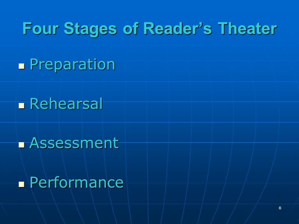 8 Four Stages of Readers Theater Preparation Preparation Rehearsal Rehearsal Assessment Assessment Performance Performance