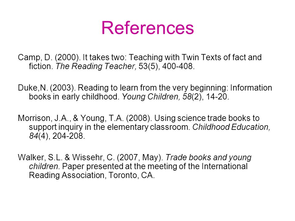 References Camp, D. (2000). It takes two: Teaching with Twin Texts of fact and fiction.