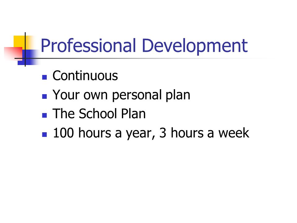 Professional Development Continuous Your own personal plan The School Plan 100 hours a year, 3 hours a week