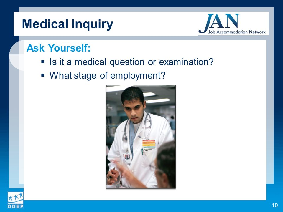 Medical Inquiry Ask Yourself: Is it a medical question or examination What stage of employment 10