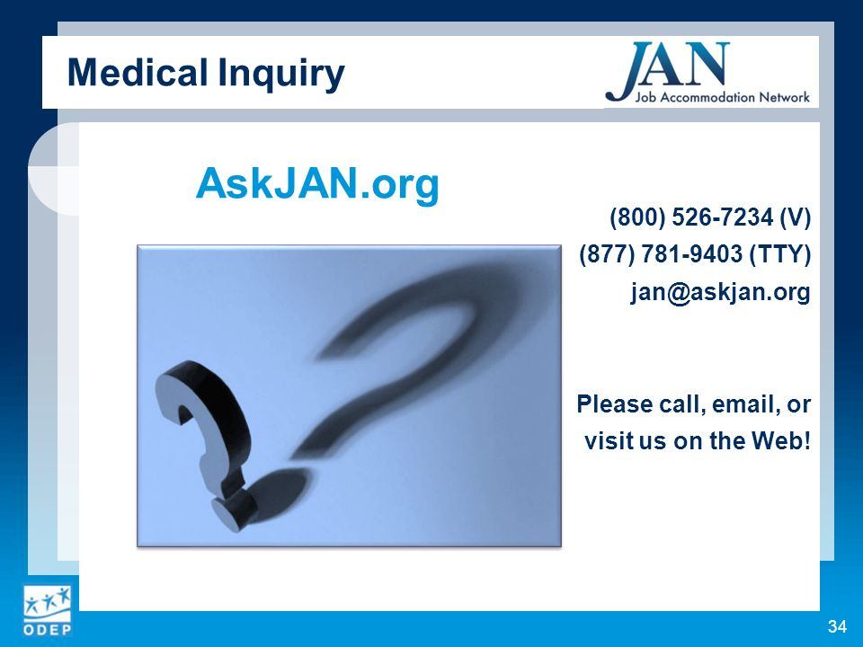 (800) 526-7234 (V) (877) 781-9403 (TTY) jan@askjan.org Please call, email, or visit us on the Web.
