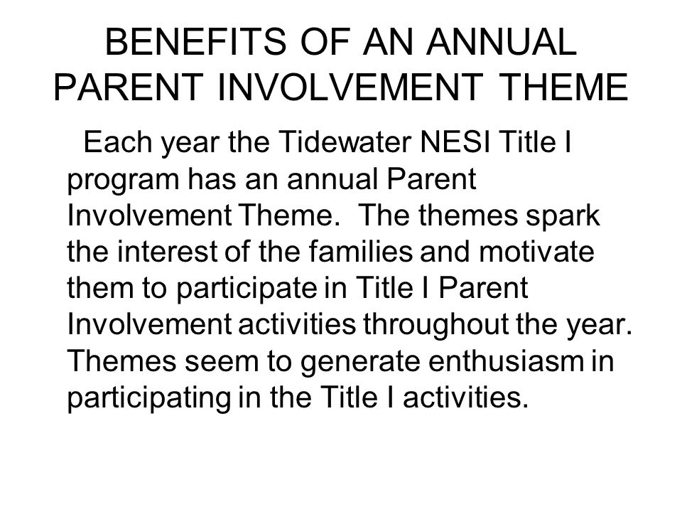 BENEFITS OF AN ANNUAL PARENT INVOLVEMENT THEME Each year the Tidewater NESI Title I program has an annual Parent Involvement Theme. The themes spark t