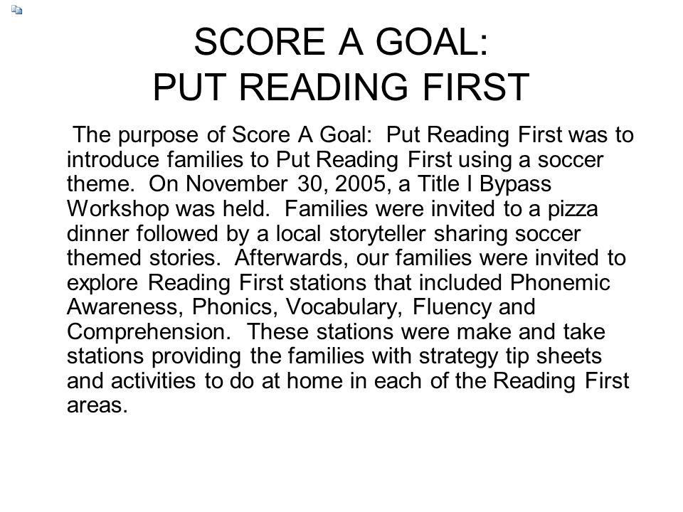 SCORE A GOAL: PUT READING FIRST The purpose of Score A Goal: Put Reading First was to introduce families to Put Reading First using a soccer theme. On
