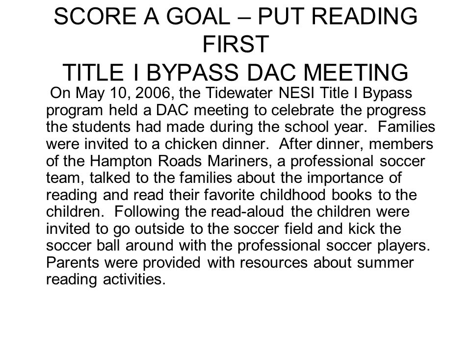 SCORE A GOAL – PUT READING FIRST TITLE I BYPASS DAC MEETING On May 10, 2006, the Tidewater NESI Title I Bypass program held a DAC meeting to celebrate