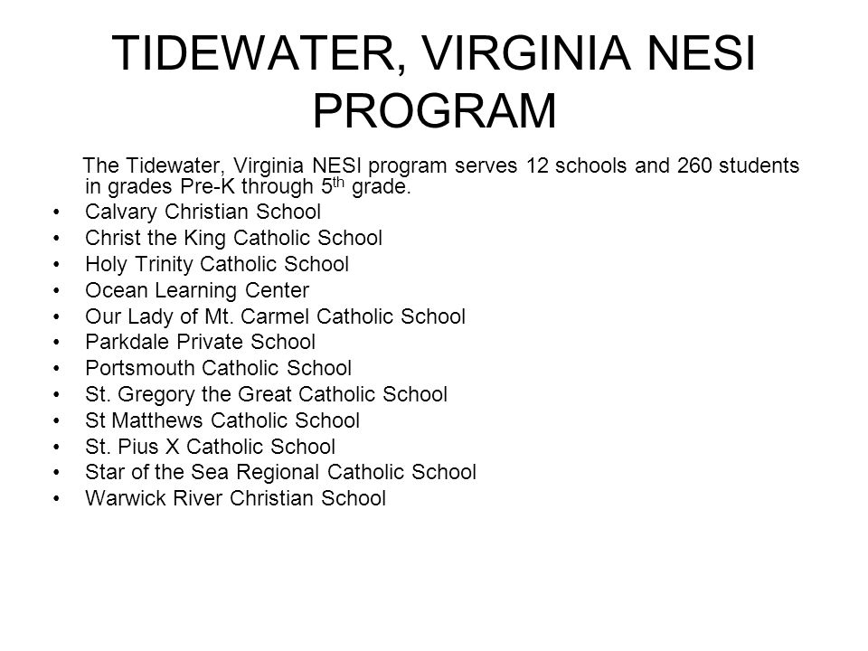 TIDEWATER, VIRGINIA NESI PROGRAM The Tidewater, Virginia NESI program serves 12 schools and 260 students in grades Pre-K through 5 th grade. Calvary C