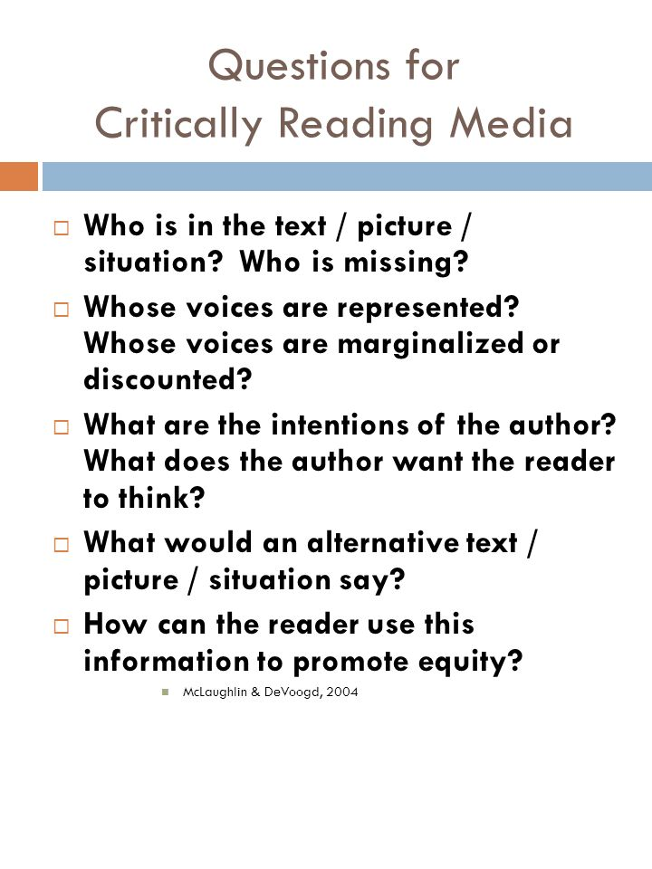 Questions for Critically Reading Media Who is in the text / picture / situation.