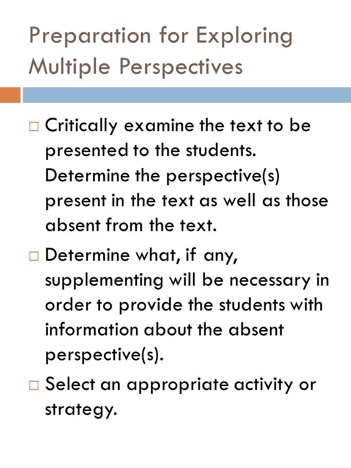 Preparation for Exploring Multiple Perspectives Critically examine the text to be presented to the students.