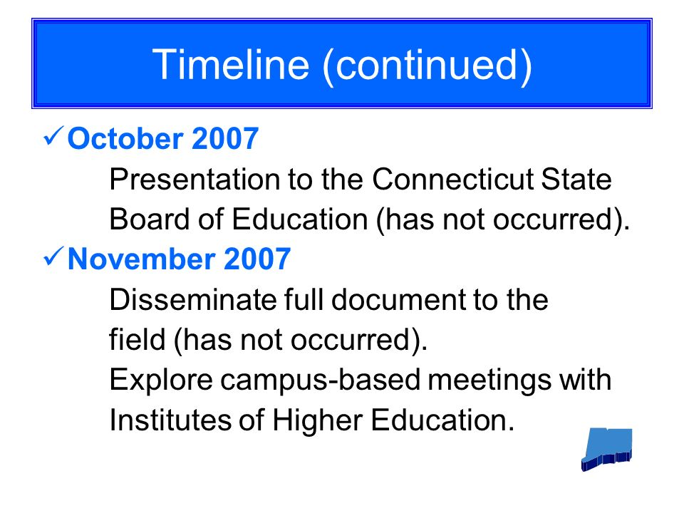 Timeline (continued) October 2007 Presentation to the Connecticut State Board of Education (has not occurred).