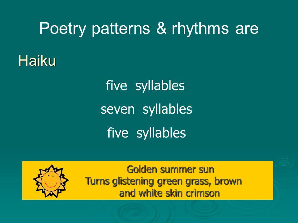 Poetry patterns & rhythms are Golden summer sun Turns glistening green grass, brown and white skin crimson Golden summer sun Turns glistening green gr