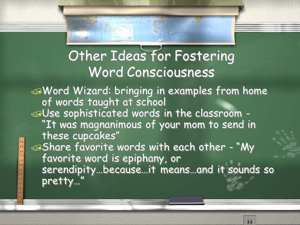 Other Ideas for Fostering Word Consciousness / Word Wizard: bringing in examples from home of words taught at school / Use sophisticated words in the