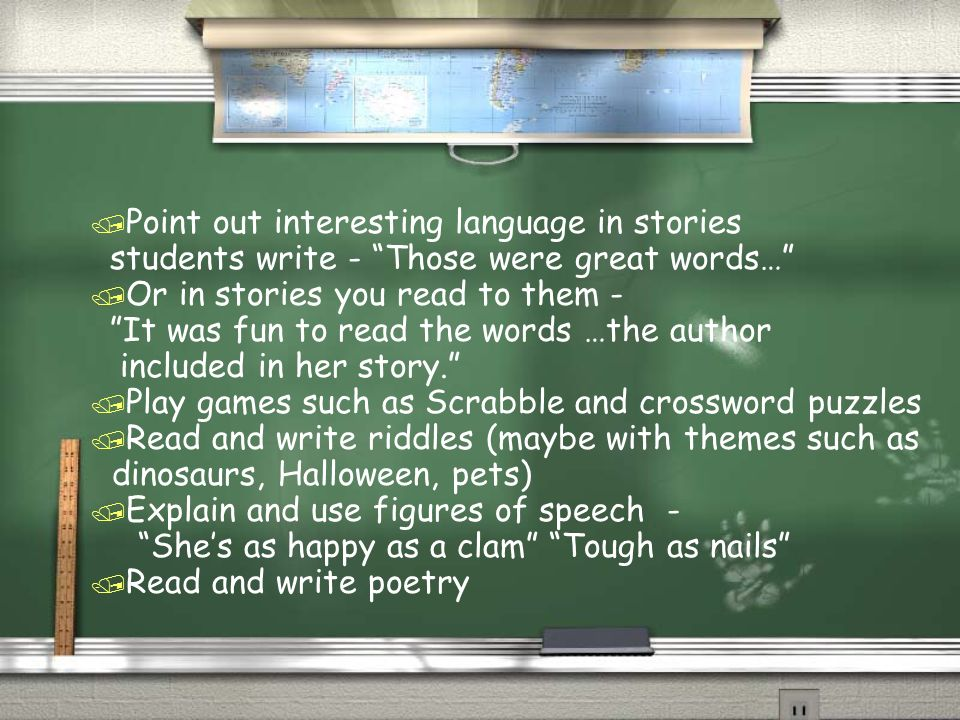 / Point out interesting language in stories students write - Those were great words… / Or in stories you read to them - It was fun to read the words …