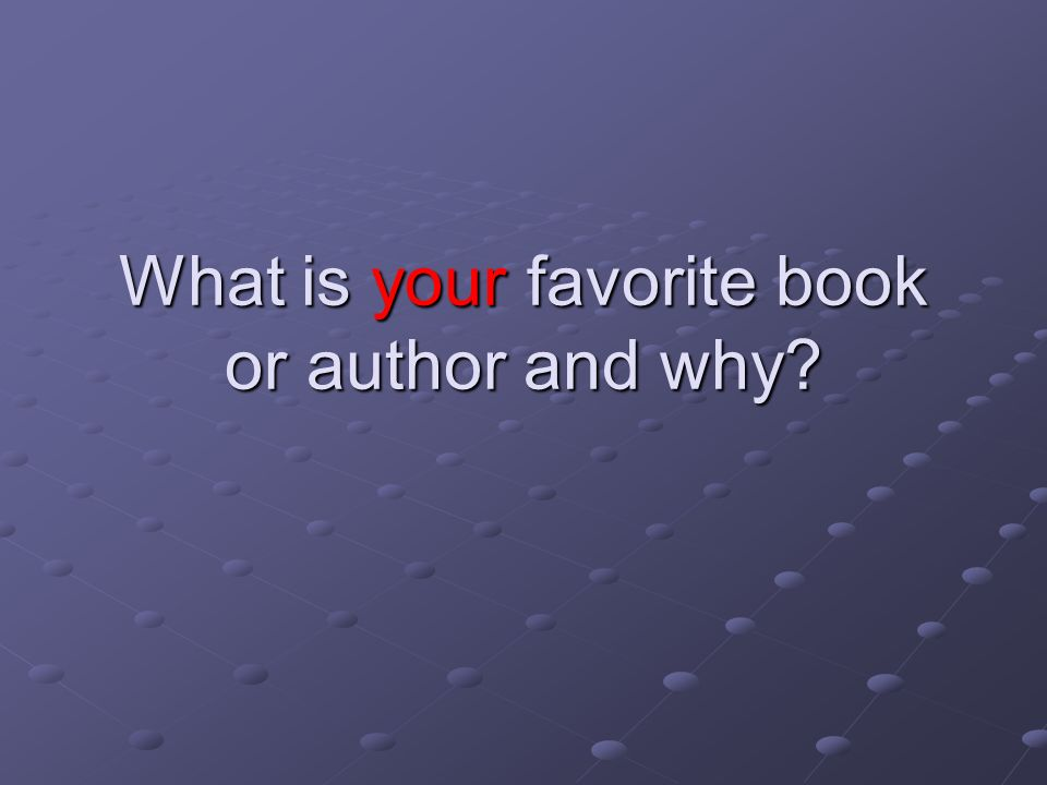 What is your favorite book or author and why