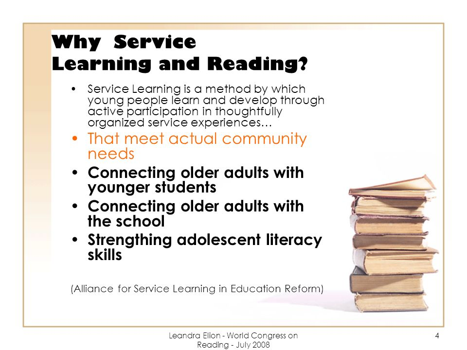 Leandra Elion - World Congress on Reading - July 2008 5 Why Service Learning and Reading.