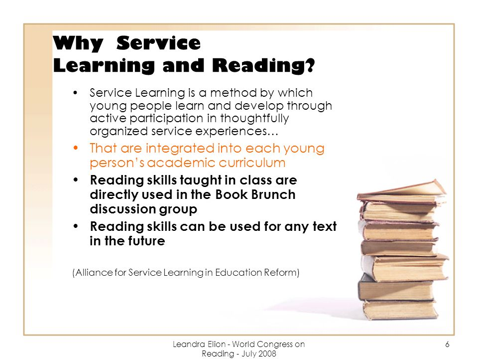 Leandra Elion - World Congress on Reading - July 2008 7 Why Service Learning and Reading.
